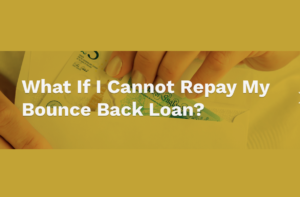 What Happens If Businesses Cannot Repay Bounce Back Loans